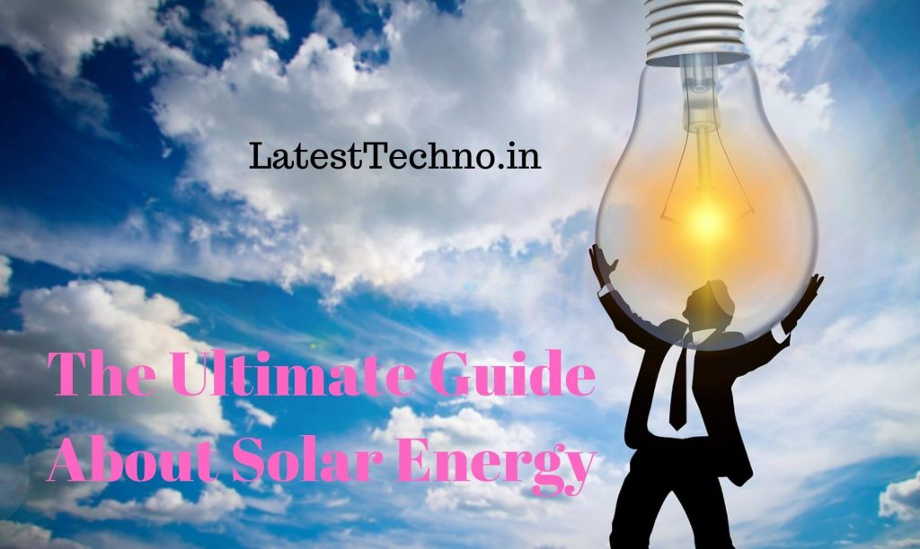 The Ultimate Guide About Solar Energy