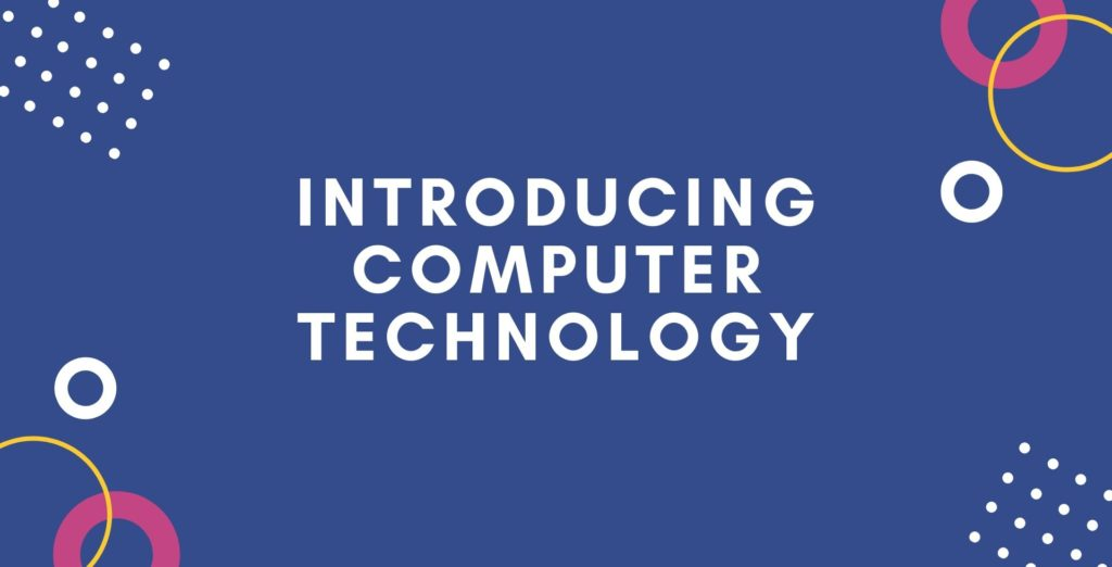 Introducing Computer Technology