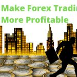 How To Make Forex Trading More Profitable