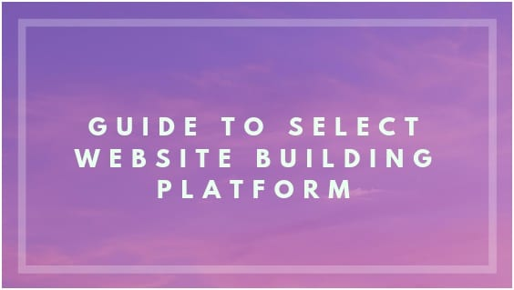 Guide to select website building platform