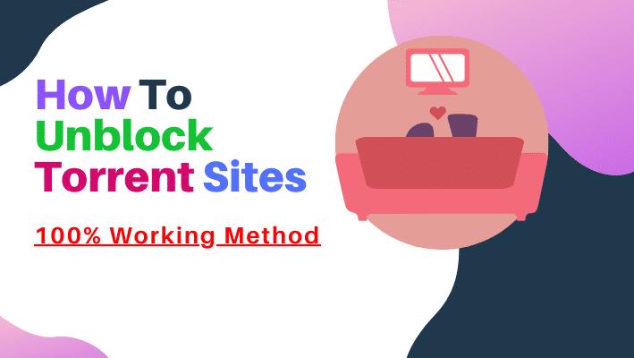 How To Unblock Torrent Sites [100% Working Method In 2020]